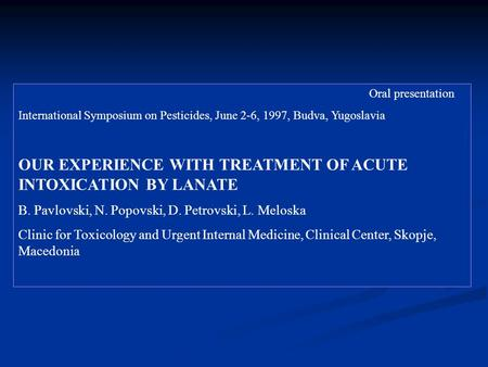 Oral presentation International Symposium on Pesticides, June 2-6, 1997, Budva, Yugoslavia OUR EXPERIENCE WITH TREATMENT OF ACUTE INTOXICATION BY LANATE.