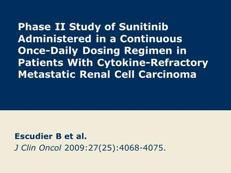 Phase II Study of Sunitinib Administered in a Continuous Once-Daily Dosing Regimen in Patients With Cytokine-Refractory Metastatic Renal Cell Carcinoma.