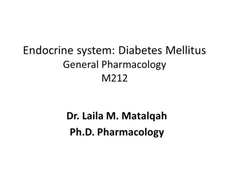 Dr. Laila M. Matalqah Ph.D. Pharmacology. Classifications Of Diabetes Type 1 diabetes (insulin-dependent diabetes mellitus): TT with insulin injection.
