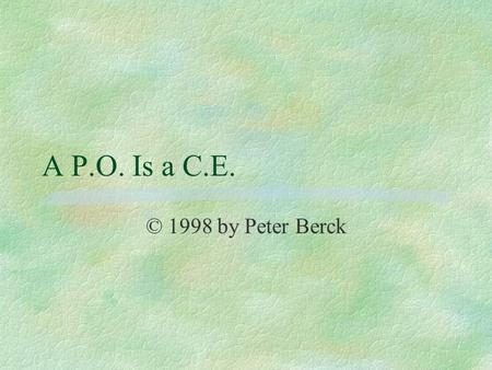 A P.O. Is a C.E. © 1998 by Peter Berck. What Is It Good? §Sum of surplus and profits allows for policies that make income less evenly distributed. §A.
