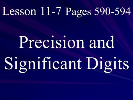 Lesson 11-7 Pages 590-594 Precision and Significant Digits.