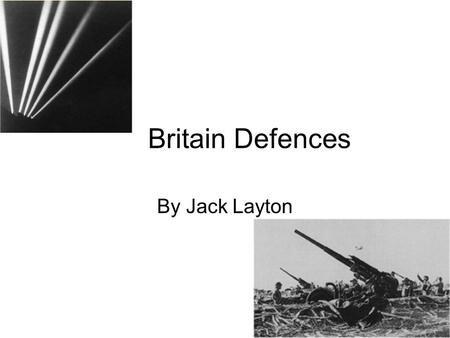 Britain Defences By Jack Layton. Reasons for the defences Britain was positive it was going to be invaded mainly because of the vast expanse in Europe.