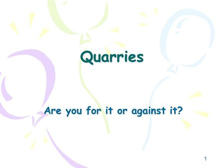 1 Quarries Are you for it or against it?. 2 Rock House.