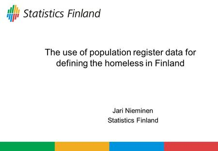 The use of population register data for defining the homeless in Finland Jari Nieminen Statistics Finland.