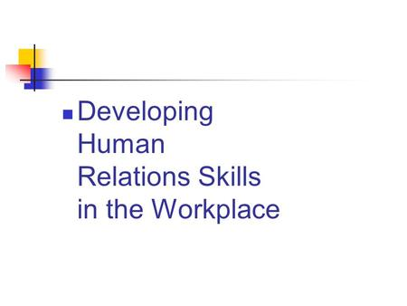 Developing Human Relations Skills in the Workplace.