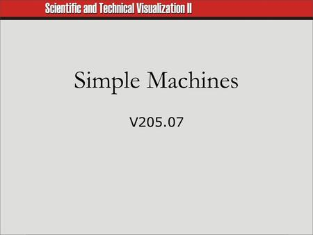 Simple Machines V205.07. Simple Machines  Devices such as levers, ramps, and pulleys that make our work easier.  They allow us to apply effort at one.