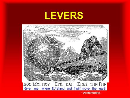 LEVERS ~ Archimedes. Introducing… The Lever A lever includes a stiff structure (the lever) that rotates around a fixed point called the fulcrum. fulcrum.
