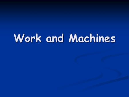 Work and Machines. Work is being done when you exert a force that moves an object in the direction of the force.