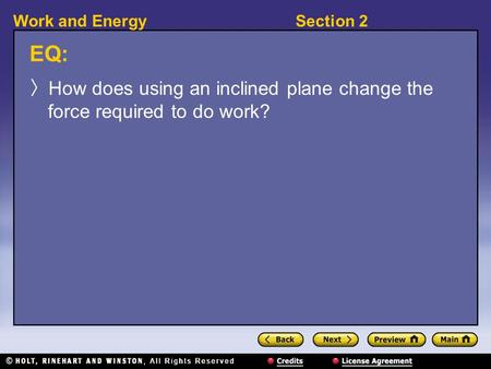 Section 2Work and Energy EQ: 〉 How does using an inclined plane change the force required to do work?