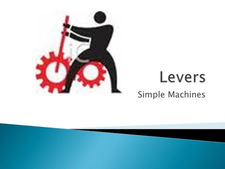 Simple Machines.  Levers are one of the basic tools that were probably used in prehistoric times. Levers were first described about 260 BC by the ancient.