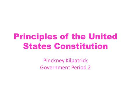 Principles of the United States Constitution Pinckney Kilpatrick Government Period 2.
