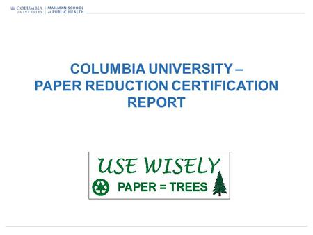 P1 COLUMBIA UNIVERSITY – PAPER REDUCTION CERTIFICATION REPORT.