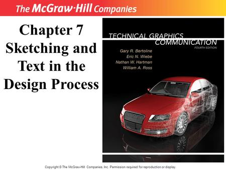 Copyright © The McGraw-Hill Companies, Inc. Permission required for reproduction or display. Chapter 7 Sketching and Text in the Design Process.