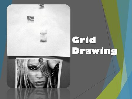 Grid Drawing. What is a Grid Drawing?  A drawing that utilizes a grid to simplify the proportions and shapes of a desired photo.