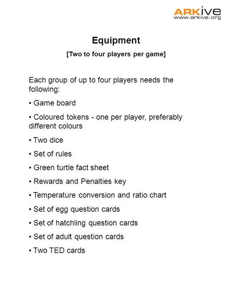 Equipment [Two to four players per game] Each group of up to four players needs the following: Game board Coloured tokens - one per player, preferably.