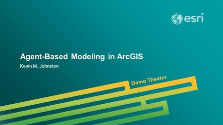 Esri UC 2014 | Demo Theater | Agent-Based Modeling in ArcGIS Kevin M. Johnston.