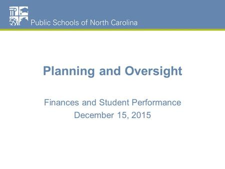 Planning and Oversight Finances and Student Performance December 15, 2015.