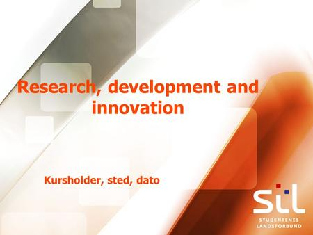 Research, development and innovation Kursholder, sted, dato.