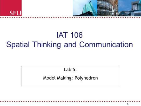1. Lab 5: Model Making: Polyhedron IAT 106 Spatial Thinking and Communication.