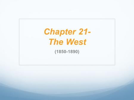 Chapter 21- The West (1850-1890). The Wars for the West 1. I will be able to identify the different American <strong>Indian</strong> groups who faced conflict with the.