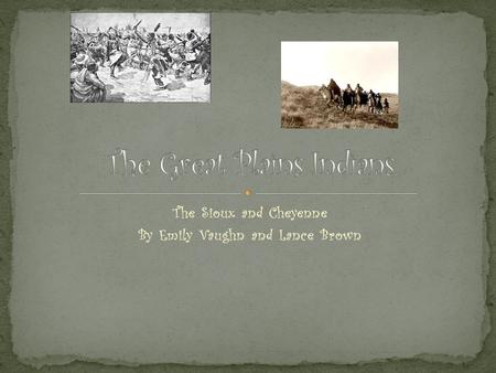 The Sioux and Cheyenne By Emily Vaughn and Lance Brown.