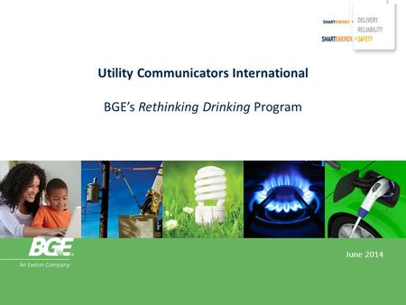 Utility Communicators International BGE's Rethinking Drinking Program June 2014.