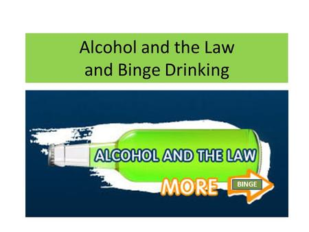 Alcohol and the Law and Binge Drinking BINGE. What is Binge Drinking? With a partner write a definition.