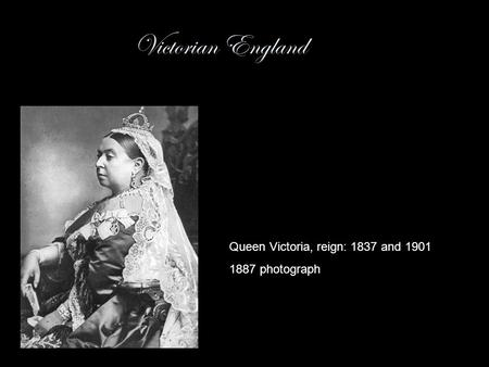 Victorian England Queen Victoria, reign: 1837 and 1901 1887 photograph.