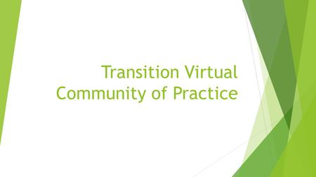 Transition Virtual Community of Practice. What are communities of practice?  Communities of practice are groups of people who share a concern or a passion.