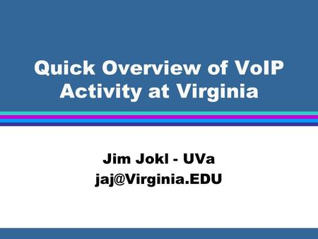 Quick Overview of VoIP Activity at Virginia Jim Jokl - UVa