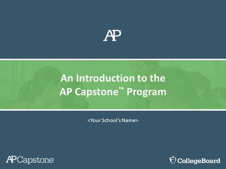 An Introduction to the AP Capstone ™ Program. Welcome is committed to every student's success. We believe access to challenging course work such as Advanced.