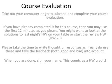 Course Evaluation Take out your computer or go to Lubrano and complete your course evaluation. If you have already completed it for this course, than you.