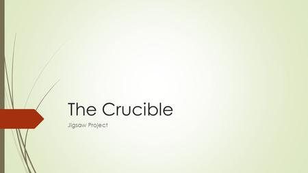The Crucible Jigsaw Project. Reading Groups  You will get into groups of 3-4  read the act I assign you.  As you read, you will answer the questions.