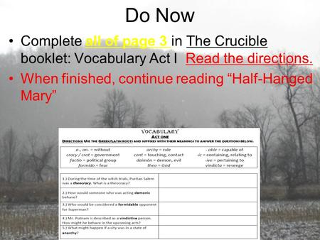 "Do Now Complete all of page 3 in The Crucible booklet: Vocabulary Act I Read the directions. When finished, continue reading ""Half-Hanged Mary"""