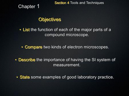 Section 4 Tools and Techniques Chapter 1 Objectives List the function of each of the major parts of a compound microscope.List the function of each of.
