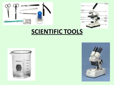 SCIENTIFIC TOOLS. Microscopes Light Microscope – (optical microscope) – Uses light to produce an enlarged view of a specimen. Magnification – Magnifying.