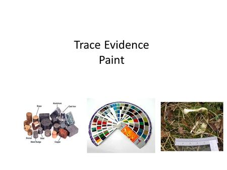 Trace Evidence Paint. Introduction Manufactured products and even most natural materials contain small quantities of elements, or trace elements, in total.