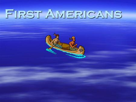 First Americans.