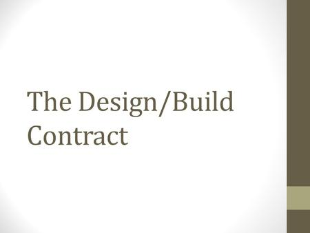 The Design/Build Contract. What Is A Design/Build Contract? Contract that combines design & construction into one agreement The design/build team provides.