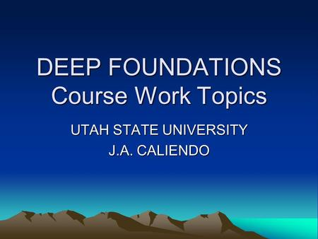 DEEP FOUNDATIONS Course Work Topics