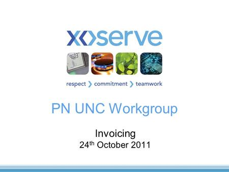 PN UNC Workgroup Invoicing 24 th October 2011. 2 Objectives of the Workgroups To determine detailed business requirements Consider/review comments made.