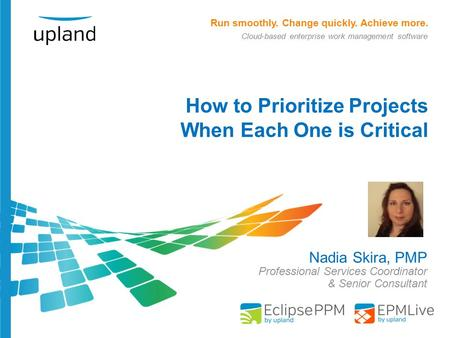 Run smoothly. Change quickly. Achieve more. Cloud-based enterprise work management software How to Prioritize Projects When Each One is Critical Nadia.