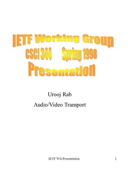 IETF WG Presentation1 Urooj Rab Audio/Video Transport.