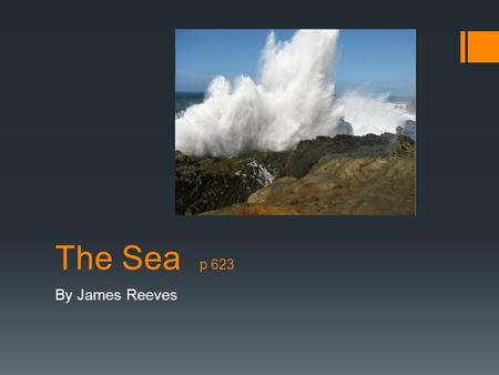 the sea by james reeves analysis The sea by james reeves extract 'the sea is a hungry dog there is a really good analysis of this poem, with biographical details about james reeves here.