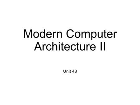 Modern Computer Architecture II Unit 4B. Premise of a Computer Start with data Process the data in some way Give the results to a human.