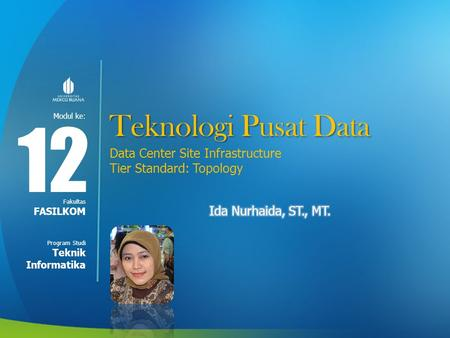 Modul ke: Fakultas Program Studi Teknologi Pusat Data 12 FASILKOM Teknik Informatika Data Center Site Infrastructure Tier Standard: Topology.