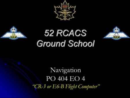 "52 RCACS Ground School Navigation PO 404 EO 4 ""CR-3 or E6-B Flight Computer"""