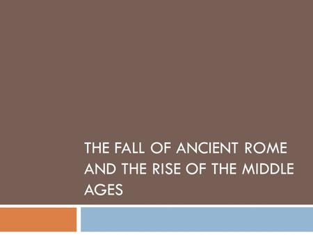 THE FALL OF ANCIENT ROME AND THE RISE OF THE MIDDLE AGES.