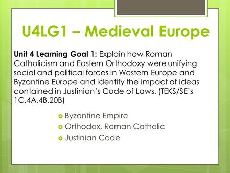 U4LG1 – Medieval Europe Unit 4 Learning Goal 1: Explain how Roman Catholicism and Eastern Orthodoxy were unifying social and political forces in Western.