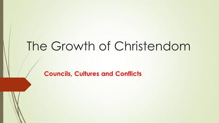 The Growth of Christendom Councils, Cultures and Conflicts.